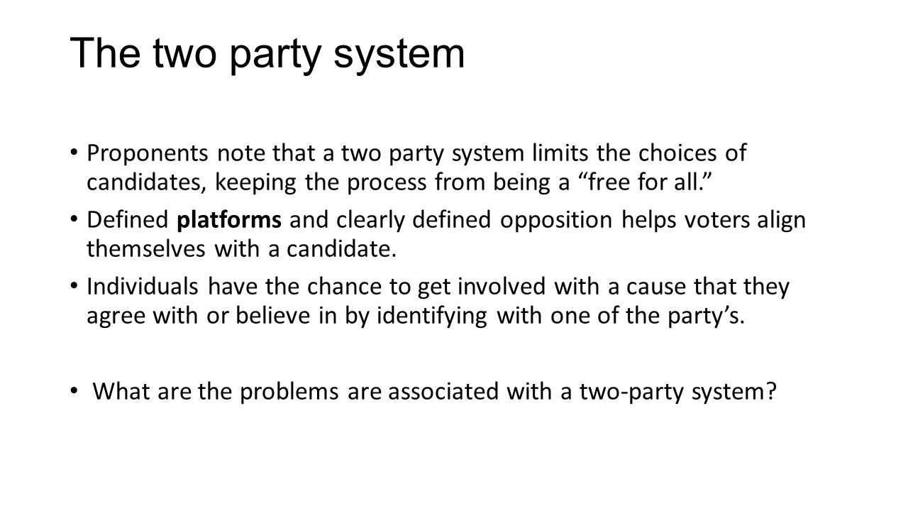 "The two party system Proponents note that a two party system limits the choices of candidates, keeping the process from being a ""free for all."" Define"