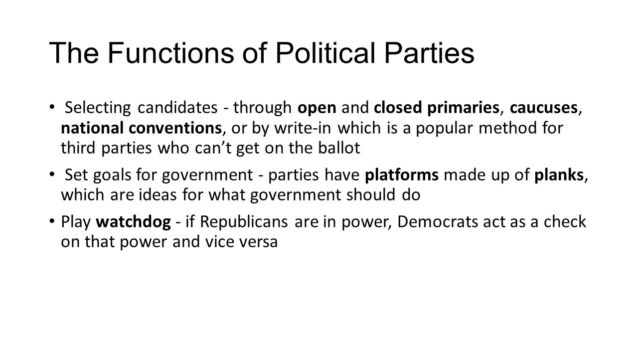 The Functions of Political Parties Selecting candidates - through open and closed primaries, caucuses, national conventions, or by write-in which is a