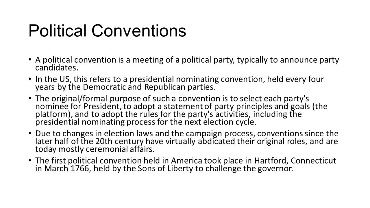 Political Conventions A political convention is a meeting of a political party, typically to announce party candidates. In the US, this refers to a pr