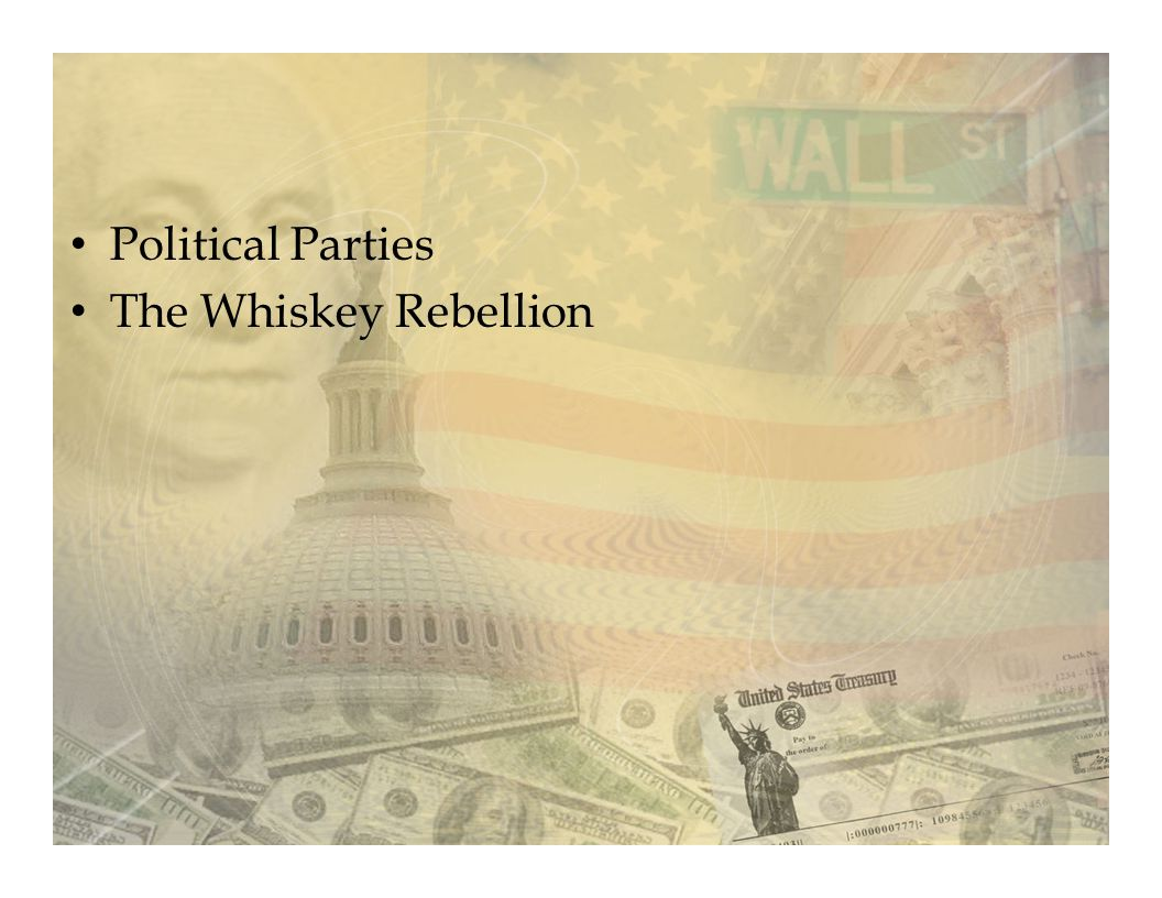 Politics in an Age of Passion Political Parties The Whiskey Rebellion