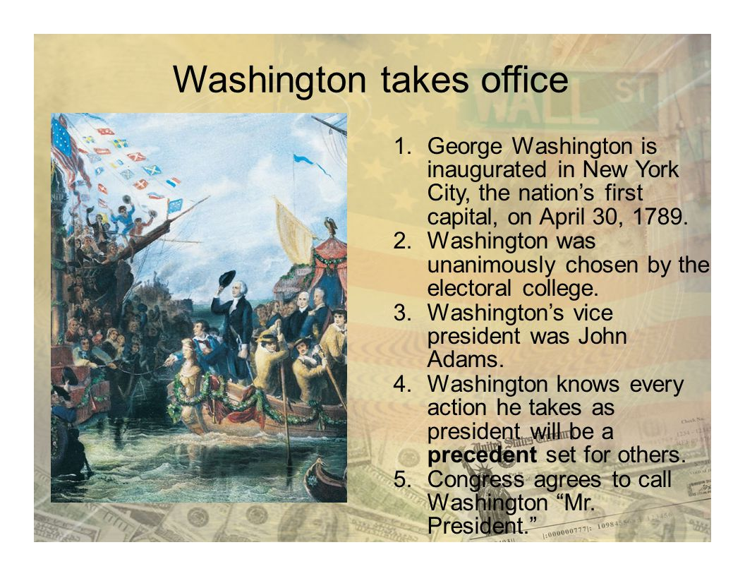 Washington takes office 1.George Washington is inaugurated in New York City, the nation's first capital, on April 30, 1789. 2.Washington was unanimous