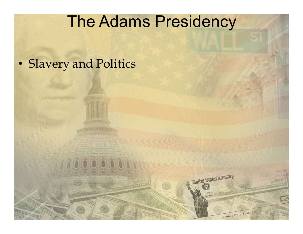 The Adams Presidency Slavery and Politics