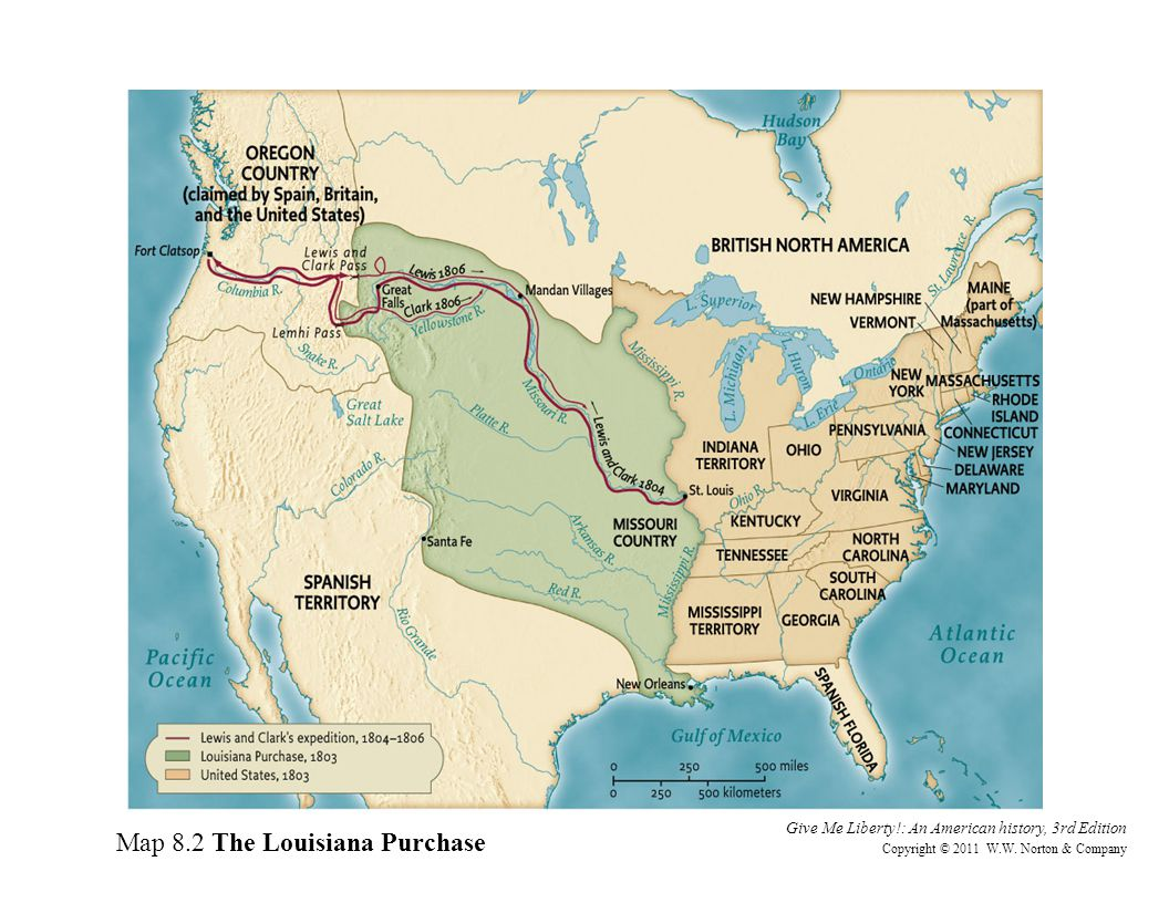Give Me Liberty!: An American history, 3rd Edition Copyright © 2011 W.W. Norton & Company Map 8.2 The Louisiana Purchase