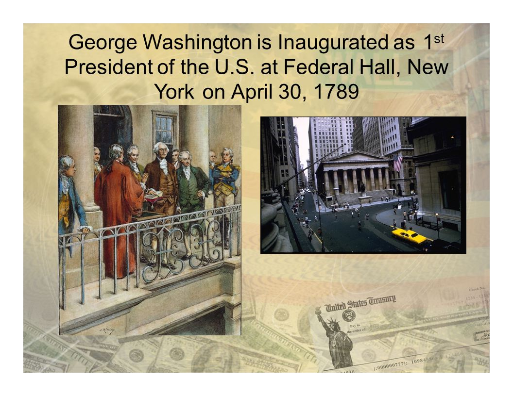 1st1st George Washington is Inaugurated as President of the U.S. at Federal Hall,NewNew YorkononAprilApril30,1789