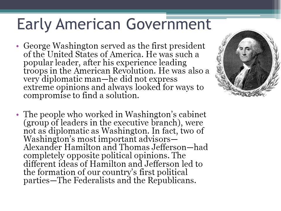 Early American Government George Washington served as the first president of the United States of America.