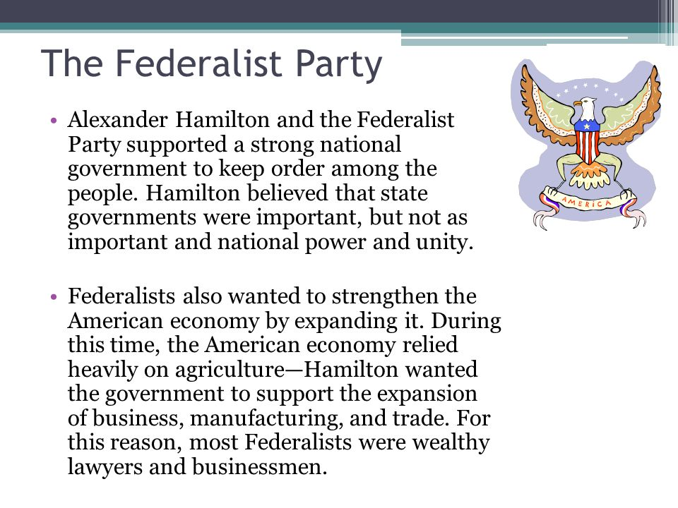 The Federalist Party Hamilton also supported the idea of taxing the American people to raise money for the Congress.