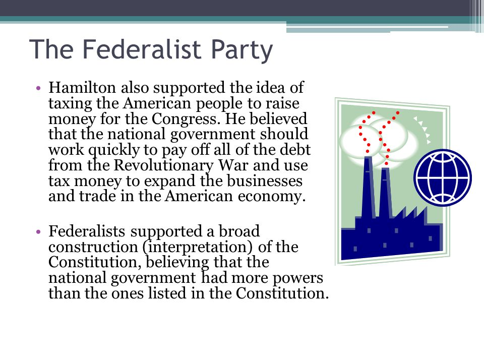 Think-Write-Share Why did Hamilton and the Federalists want a strong national government?