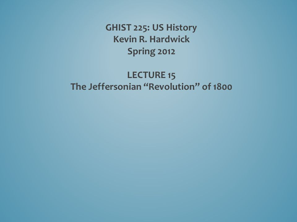 Part I: The Alien and Sedition Acts and the Virginia and Kentucky Resolutions Part II: Jeffersonian Republicanism