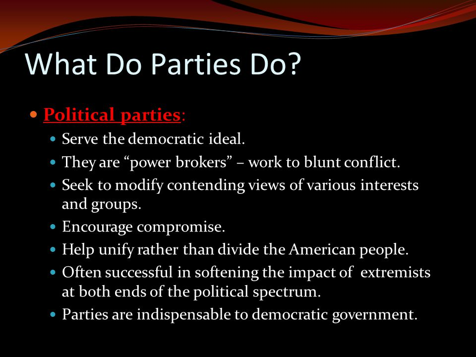 What Do Parties Do.Political parties: Serve the democratic ideal.