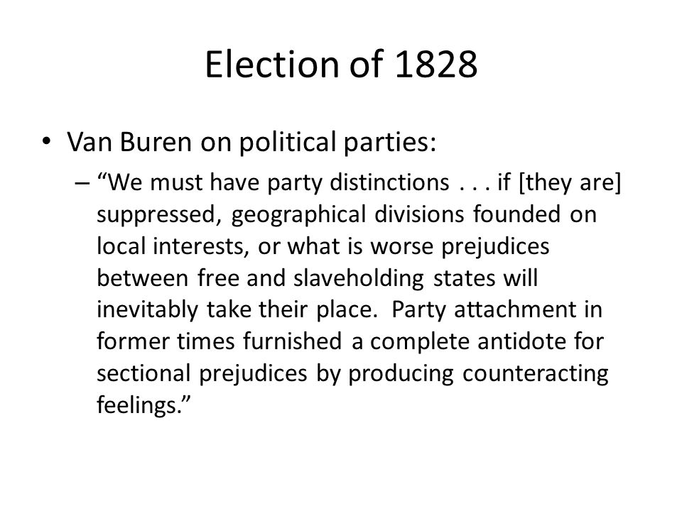 Election of 1828 Van Buren's strategy: – Built a nat'l coalition to amass enough votes Advocate policies that appealed both to northern farmers and workers and to southerners – Against govt.