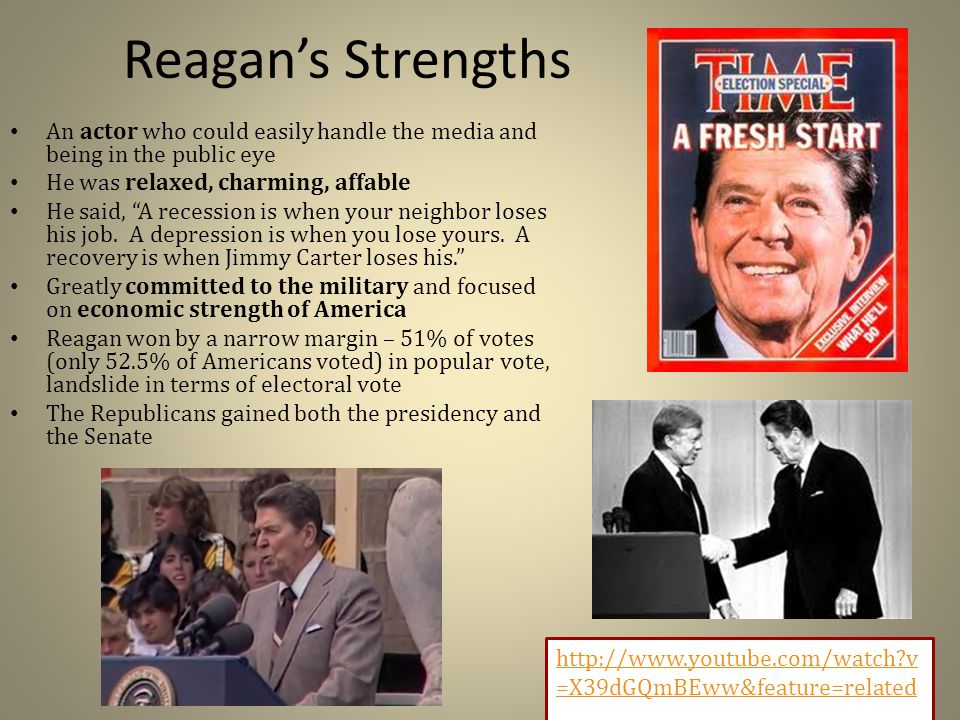 Reagan's Strengths An actor who could easily handle the media and being in the public eye He was relaxed, charming, affable He said, A recession is when your neighbor loses his job.