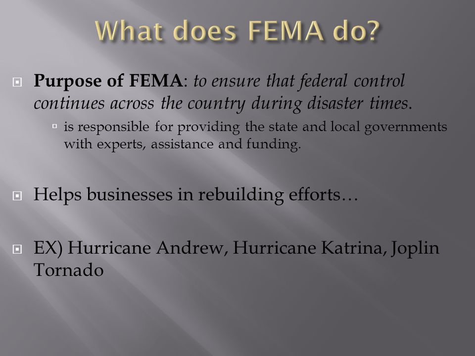  Purpose of FEMA : to ensure that federal control continues across the country during disaster times.