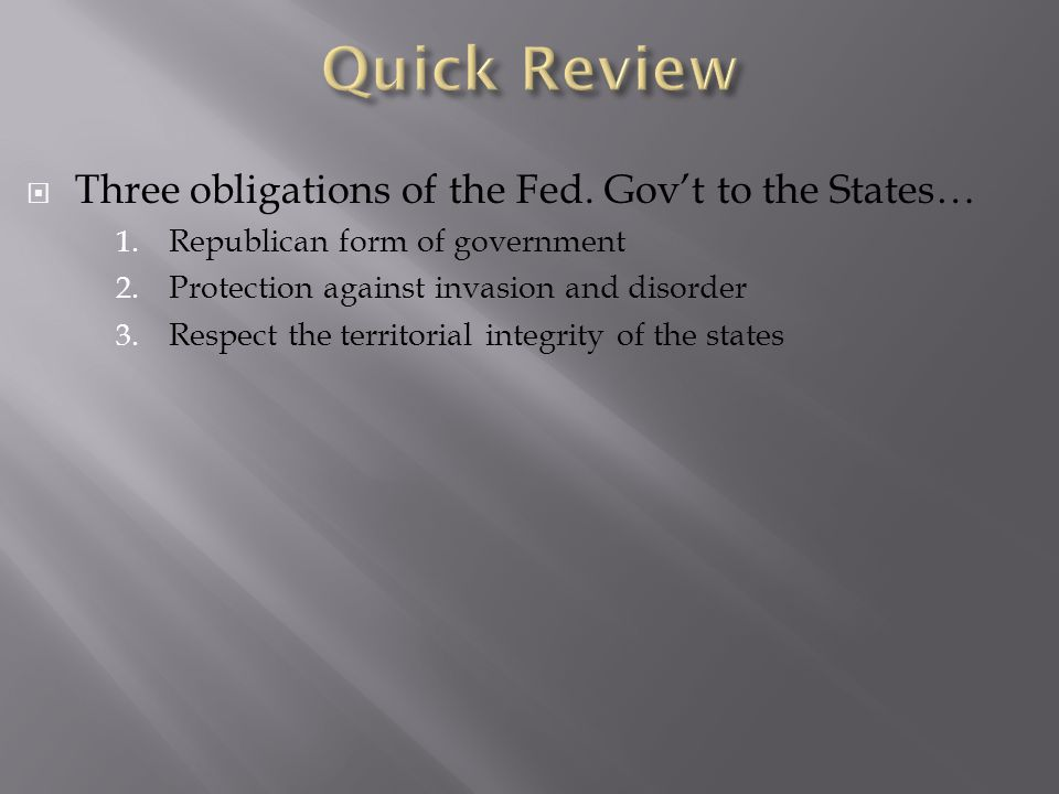  Three obligations of the Fed. Gov't to the States… 1.