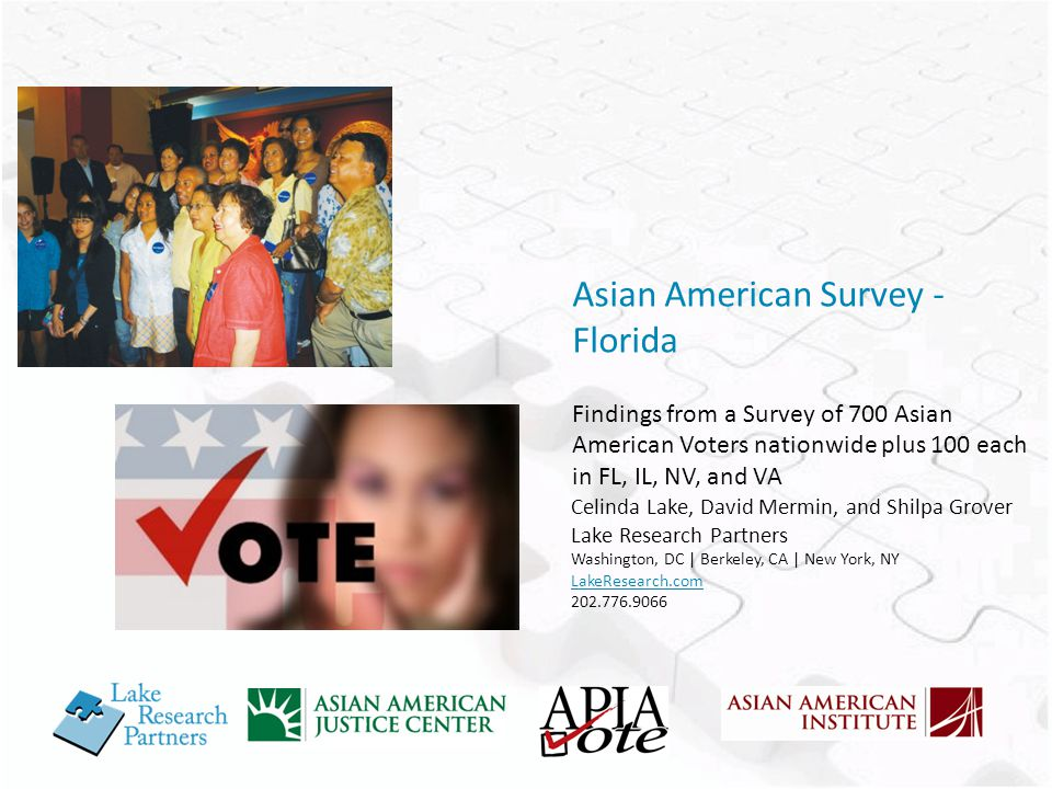 Asian American Survey - Florida Findings from a Survey of 700 Asian American Voters nationwide plus 100 each in FL, IL, NV, and VA Celinda Lake, David