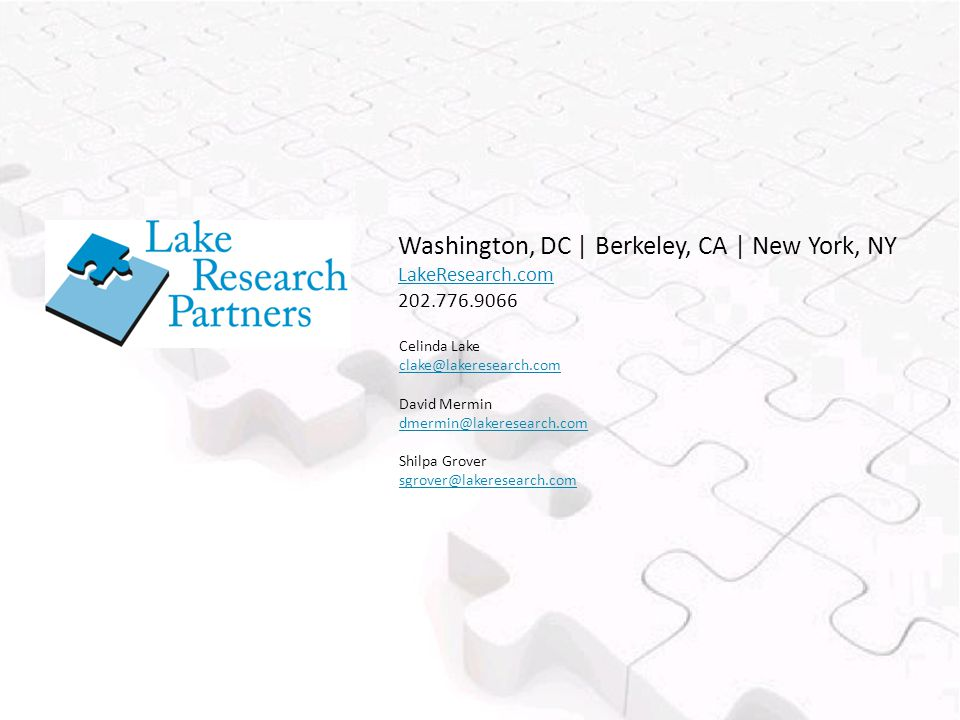Celinda Lake clake@lakeresearch.com David Mermin dmermin@lakeresearch.com Shilpa Grover sgrover@lakeresearch.com Washington, DC | Berkeley, CA | New York, NY LakeResearch.com 202.776.9066