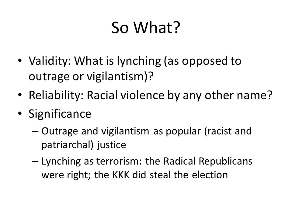 So What. Validity: What is lynching (as opposed to outrage or vigilantism).