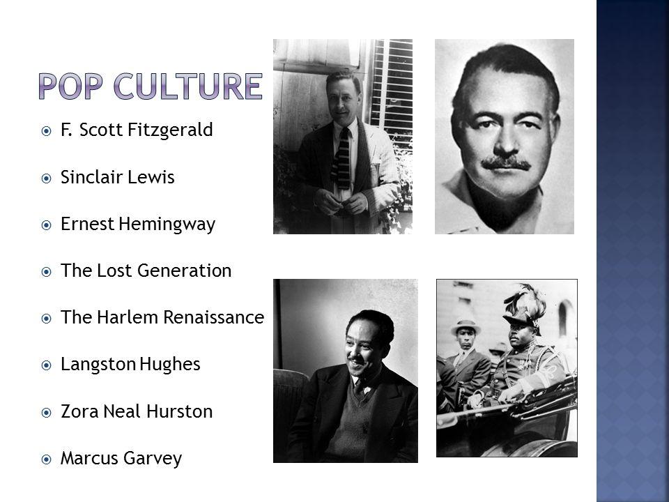  F. Scott Fitzgerald  Sinclair Lewis  Ernest Hemingway  The Lost Generation  The Harlem Renaissance  Langston Hughes  Zora Neal Hurston  Marcu