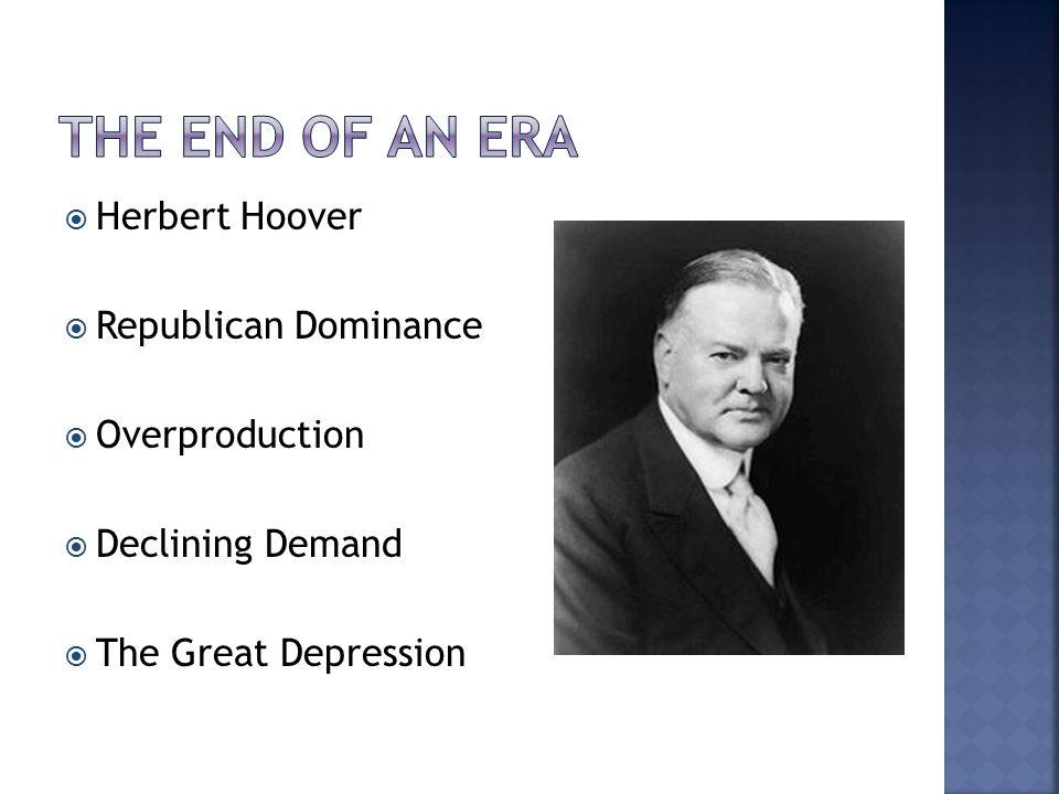  Herbert Hoover  Republican Dominance  Overproduction  Declining Demand  The Great Depression