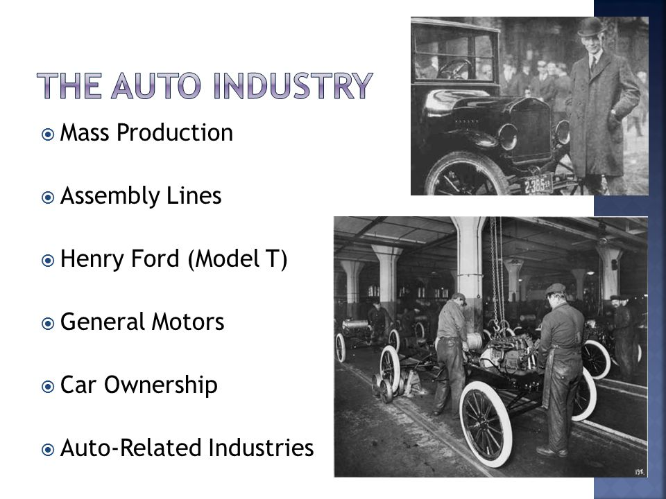  Mass Production  Assembly Lines  Henry Ford (Model T)  General Motors  Car Ownership  Auto-Related Industries