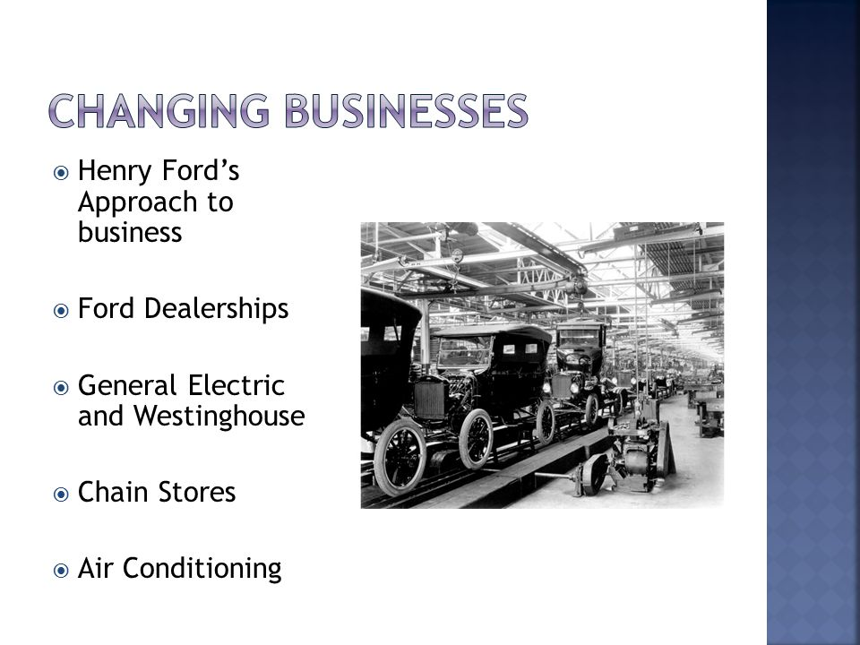  Henry Ford's Approach to business  Ford Dealerships  General Electric and Westinghouse  Chain Stores  Air Conditioning