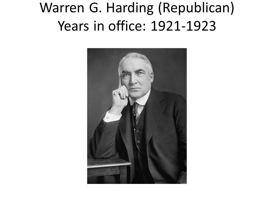 Warren G. Harding (Republican) Years in office: 1921-1923