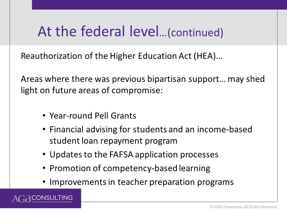 At the federal level …(continued) Reauthorization of the Higher Education Act (HEA)...