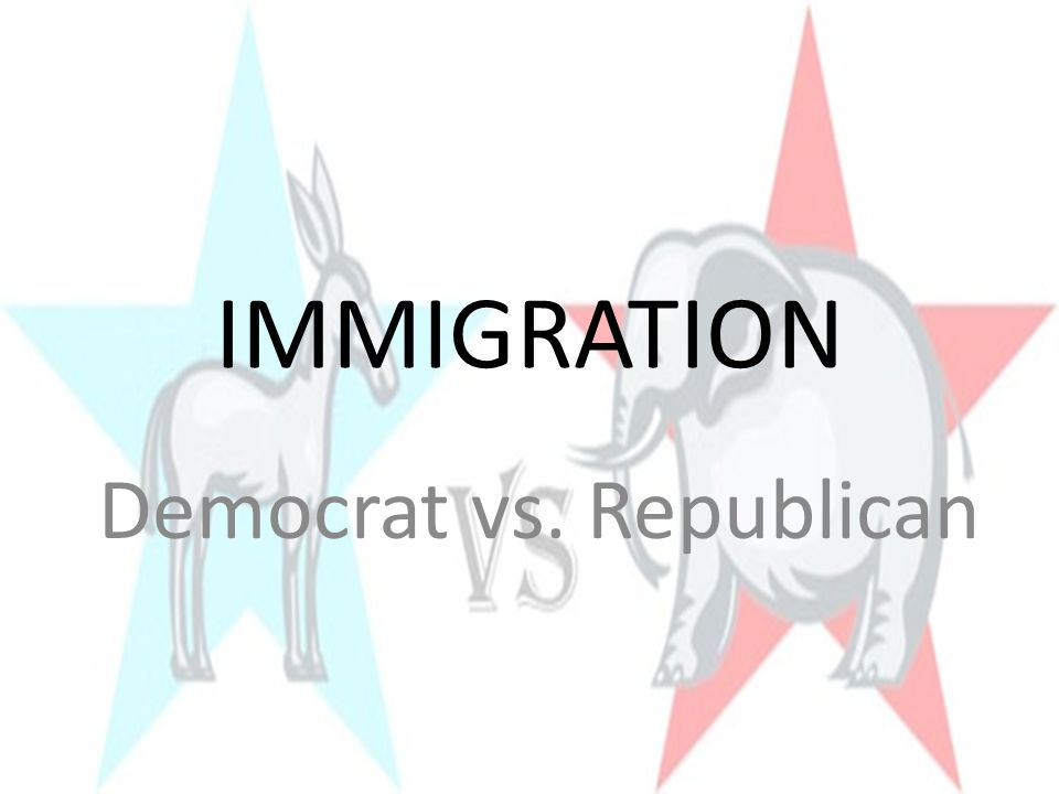 IMMIGRATION Democrat vs. Republican