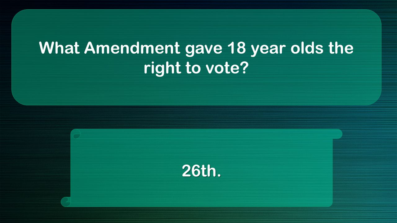 What Amendment gave 18 year olds the right to vote 26th.