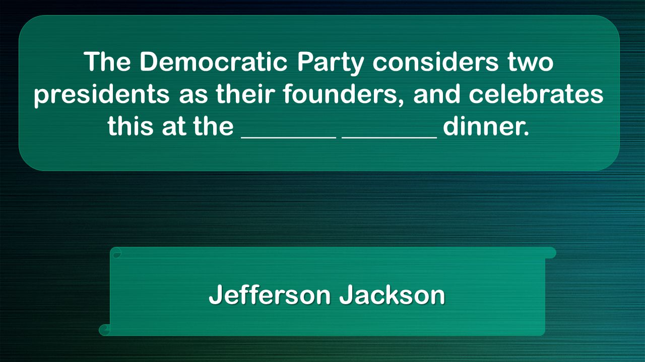 The Democratic Party considers two presidents as their founders, and celebrates this at the _______ _______ dinner.