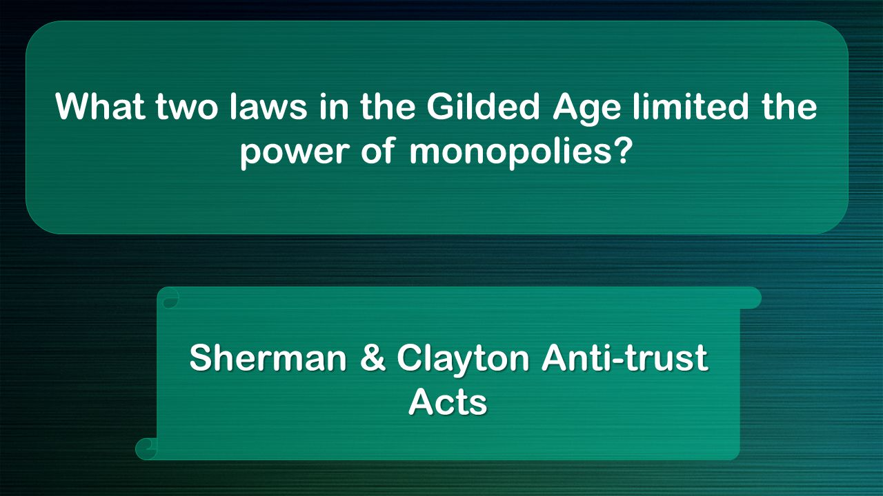 What two laws in the Gilded Age limited the power of monopolies Sherman & Clayton Anti-trust Acts