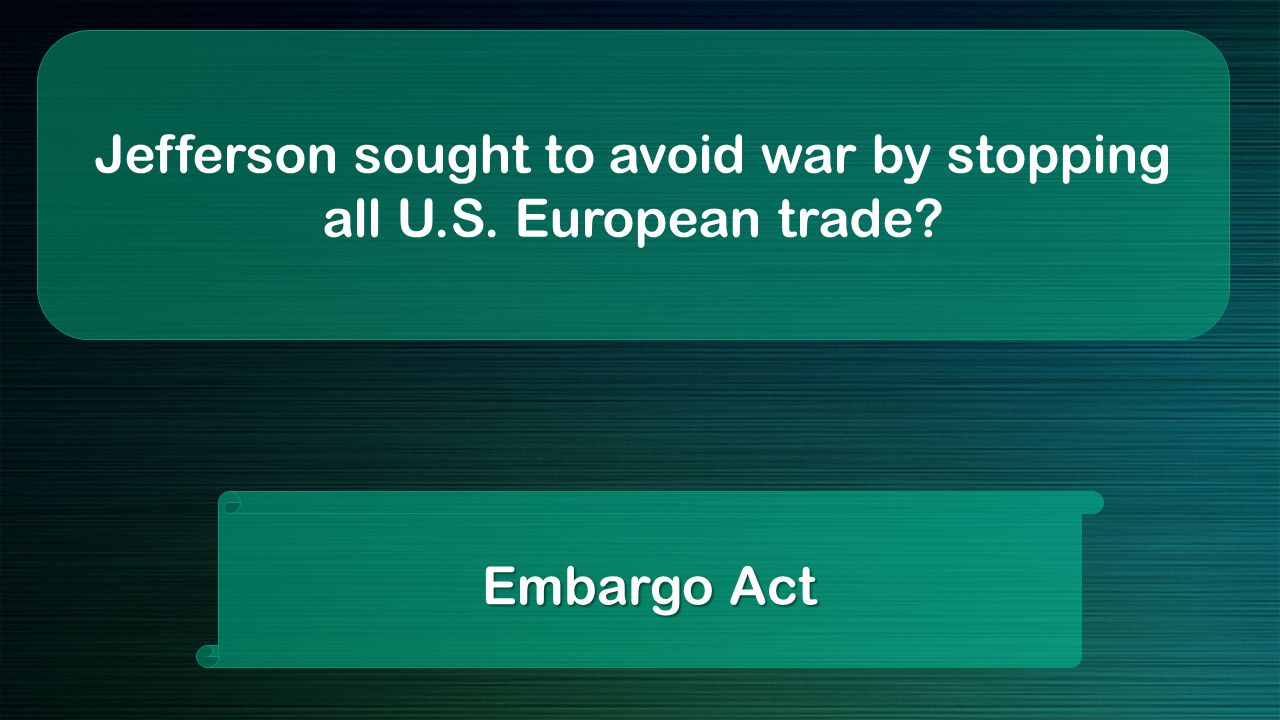 Jefferson sought to avoid war by stopping all U.S. European trade Embargo Act