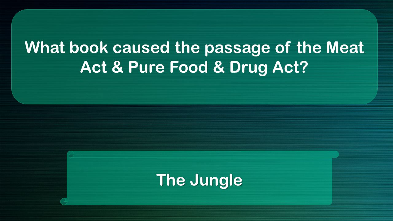 What book caused the passage of the Meat Act & Pure Food & Drug Act The Jungle