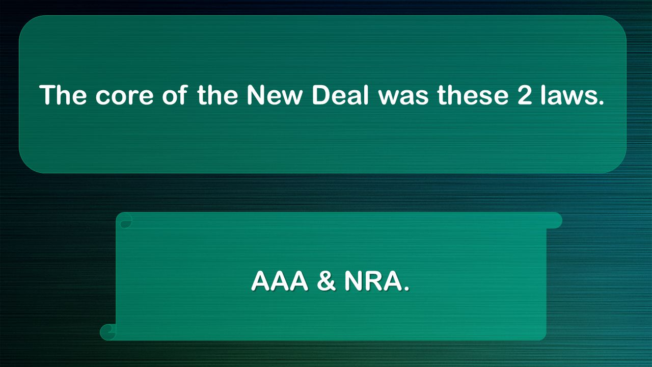 The core of the New Deal was these 2 laws. AAA & NRA.