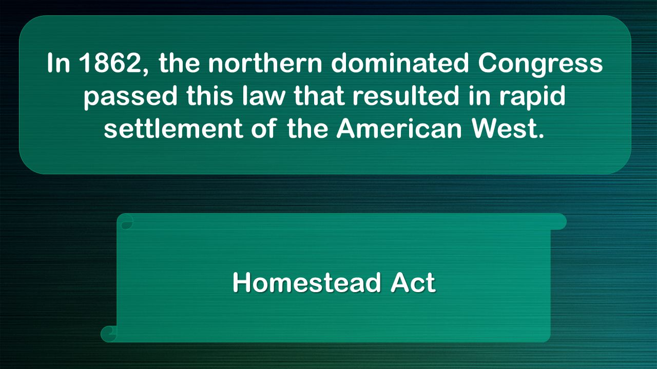 In 1862, the northern dominated Congress passed this law that resulted in rapid settlement of the American West.