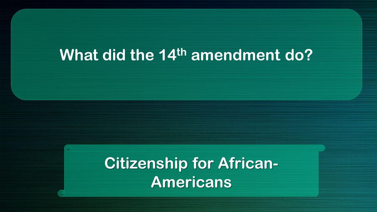 What did the 14 th amendment do Citizenship for African- Americans