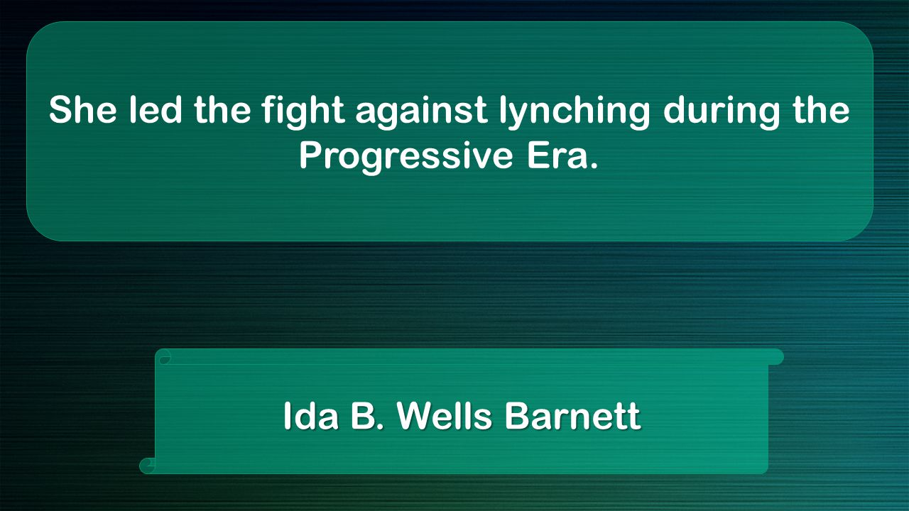 She led the fight against lynching during the Progressive Era. Ida B. Wells Barnett