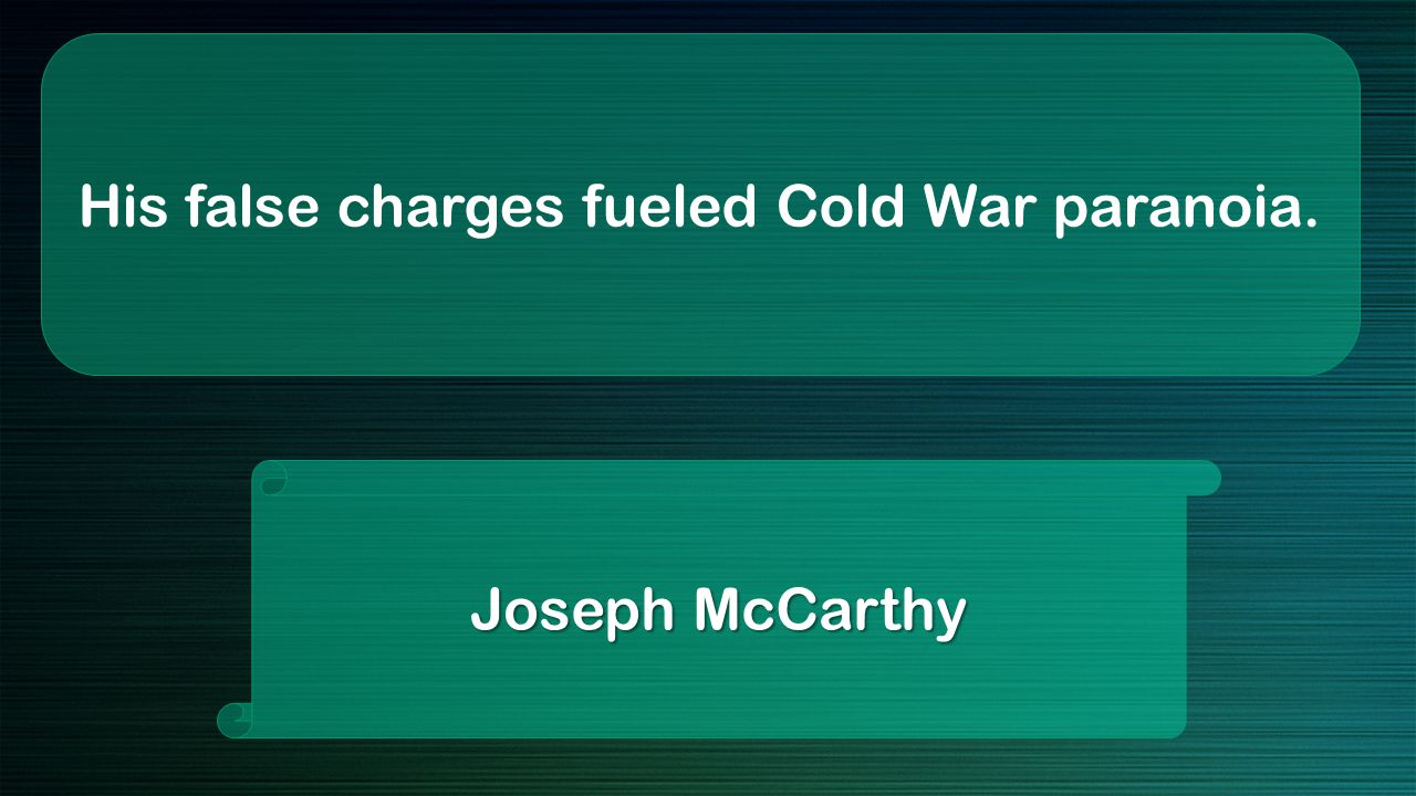 His false charges fueled Cold War paranoia. Joseph McCarthy