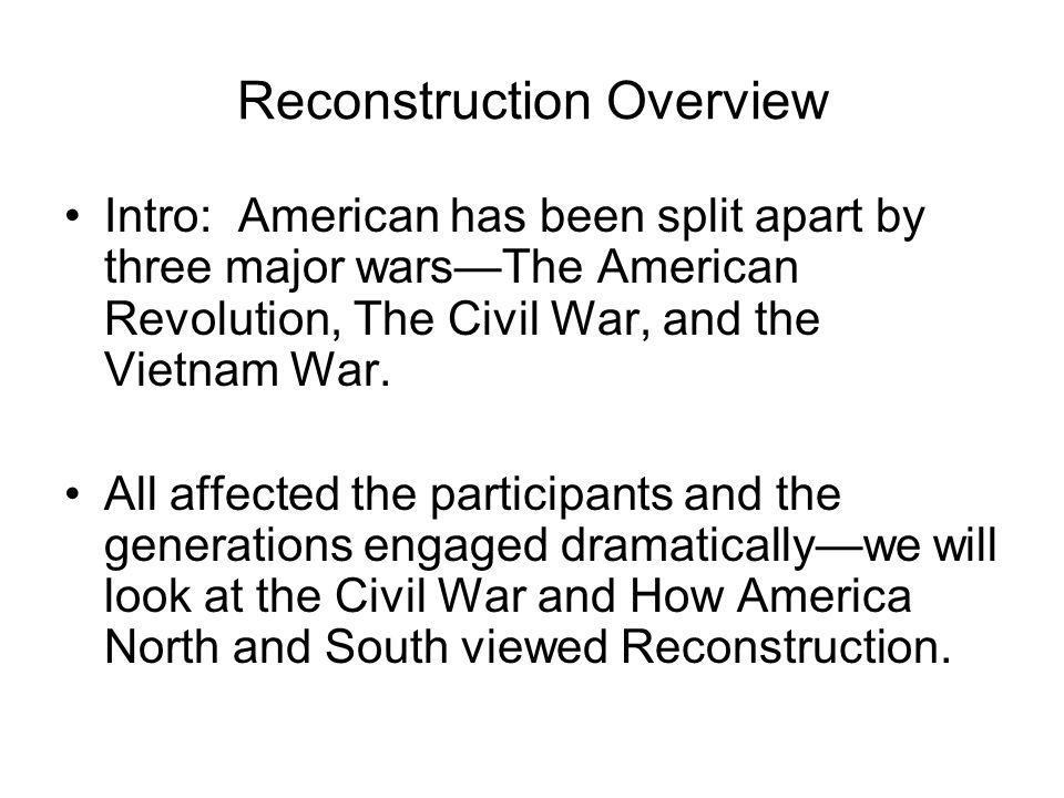 Reconstruction – Overview The years after the Civil War, from 1865 – 1877, are known as Reconstruction.