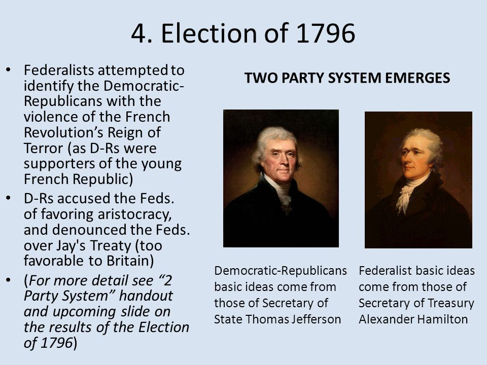 4. Election of 1796 Federalists attempted to identify the Democratic- Republicans with the violence of the French Revolution's Reign of Terror (as D-R