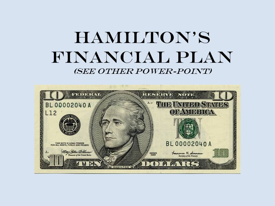 Hamilton's Financial Plan (see other power-point)