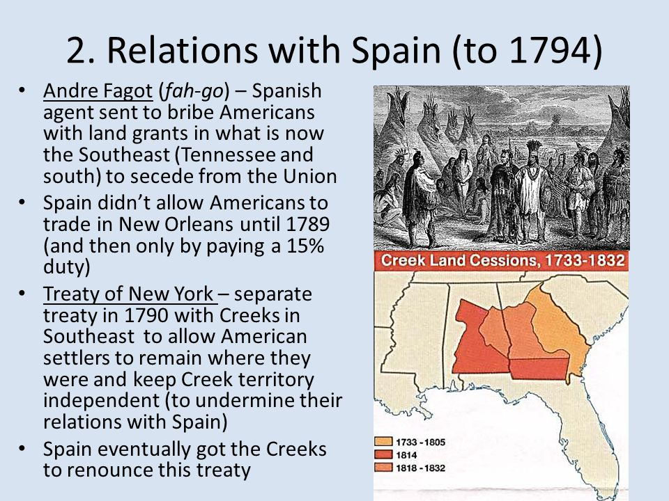 2. Relations with Spain (to 1794) Andre Fagot (fah-go) – Spanish agent sent to bribe Americans with land grants in what is now the Southeast (Tennesse