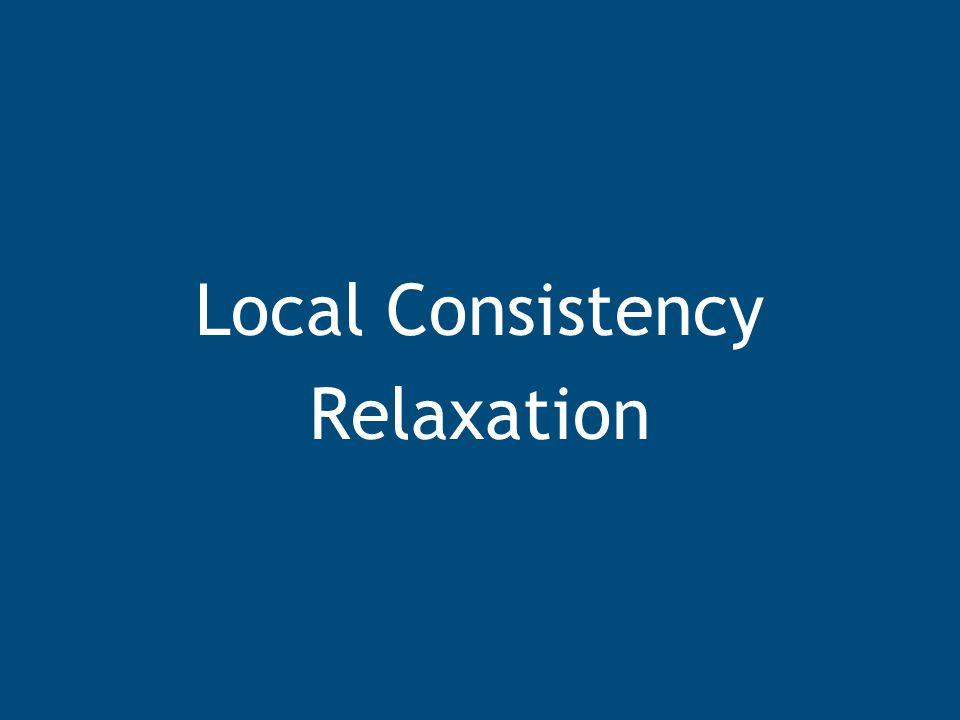 Local Consistency Relaxation