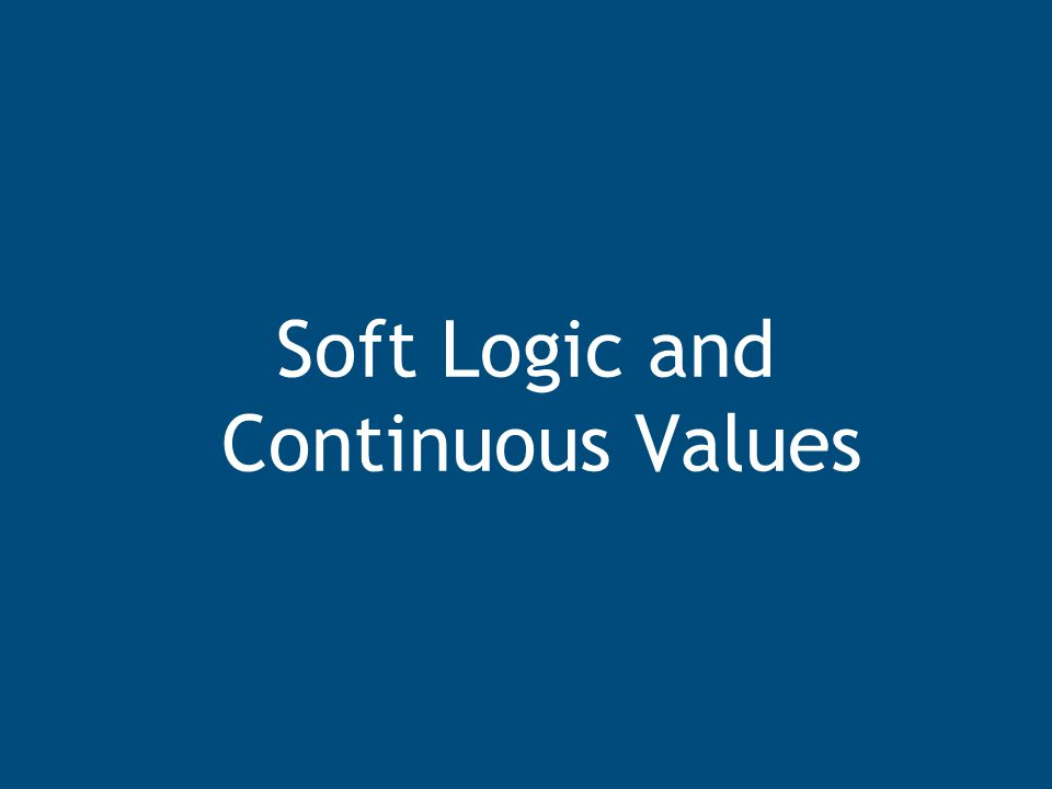 Soft Logic and Continuous Values