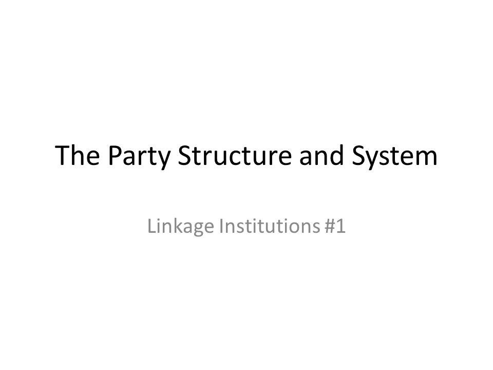 The Party Structure and System Linkage Institutions #1