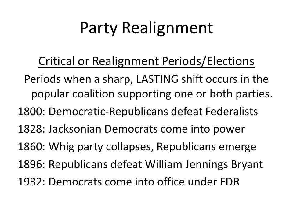 Party Realignment Critical or Realignment Periods/Elections Periods when a sharp, LASTING shift occurs in the popular coalition supporting one or both