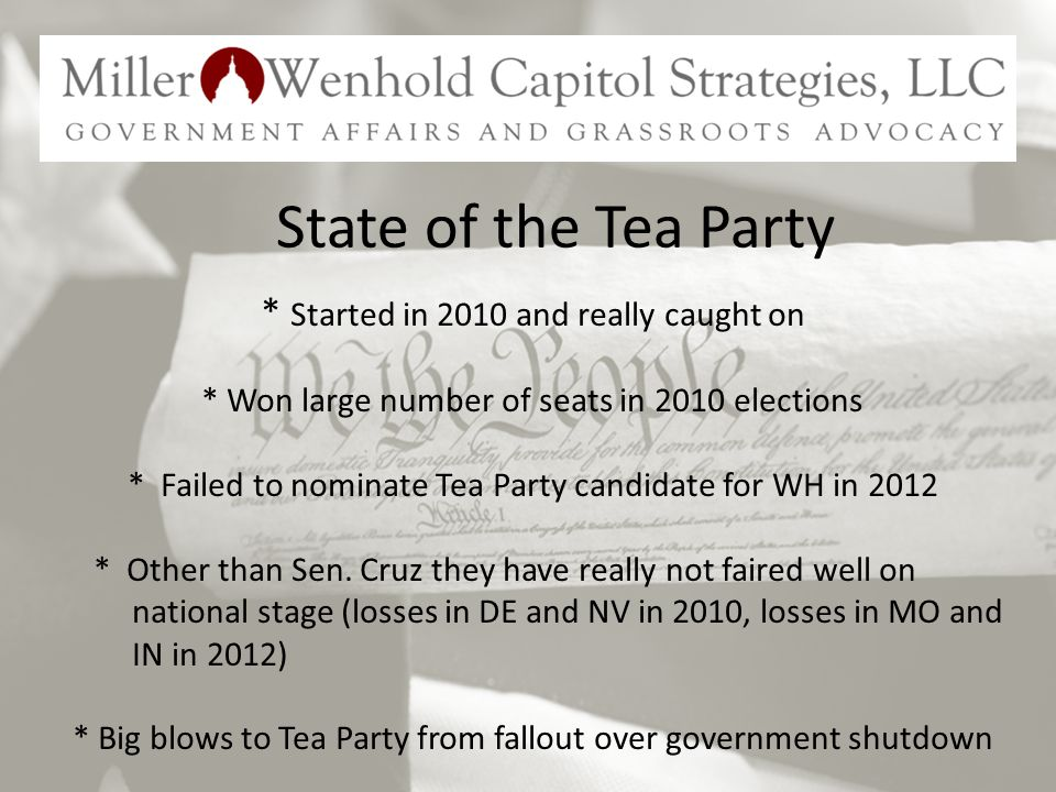 * Started in 2010 and really caught on * Won large number of seats in 2010 elections * Failed to nominate Tea Party candidate for WH in 2012 * Other than Sen.