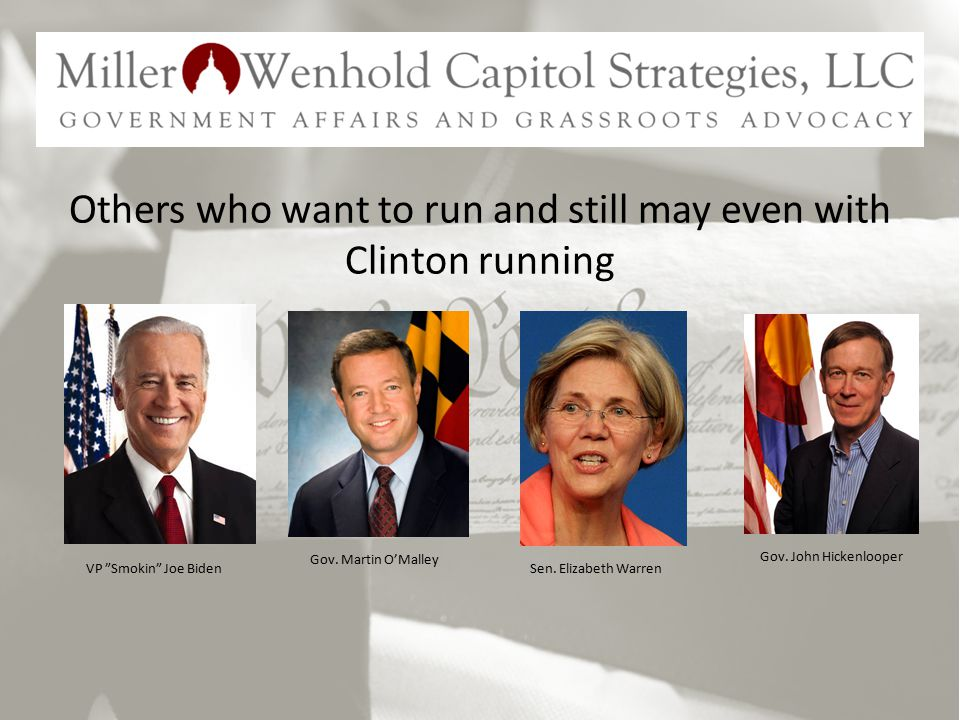 Others who want to run and still may even with Clinton running VP Smokin Joe Biden Gov.
