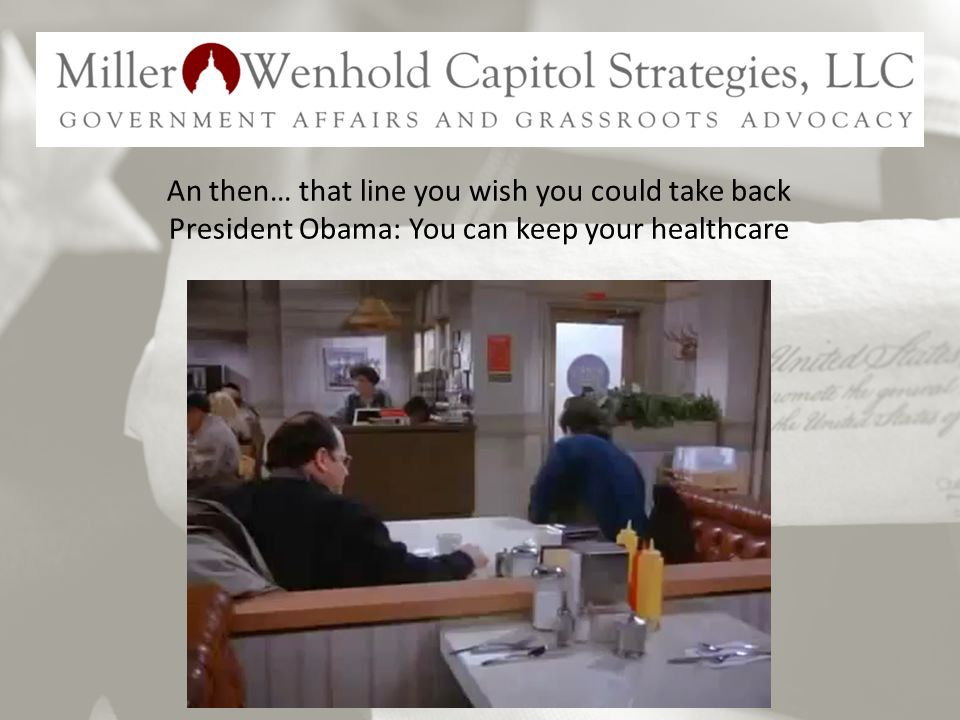 An then… that line you wish you could take back President Obama: You can keep your healthcare