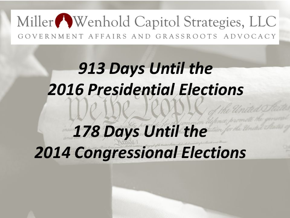 913 Days Until the 2016 Presidential Elections 178 Days Until the 2014 Congressional Elections