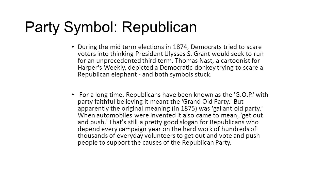 Party Symbol: Republican During the mid term elections in 1874, Democrats tried to scare voters into thinking President Ulysses S. Grant would seek to